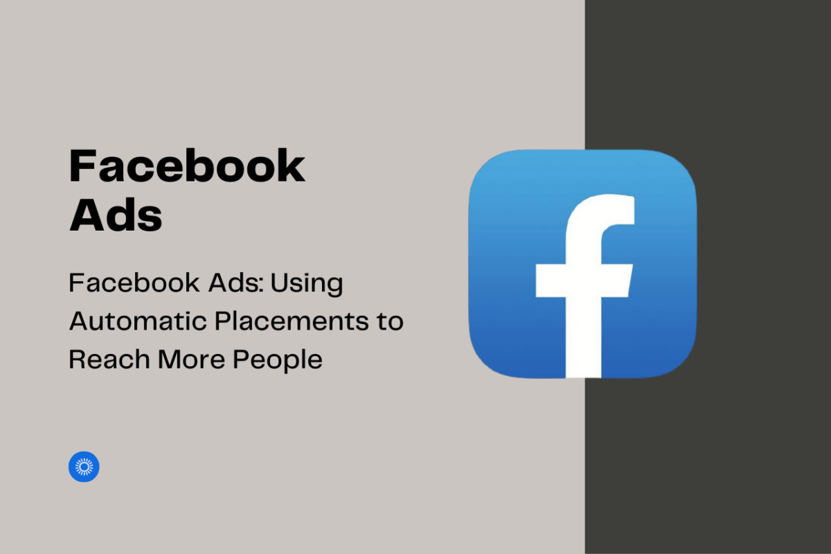 Facebook Ads: Using Automatic Placements to Reach More People