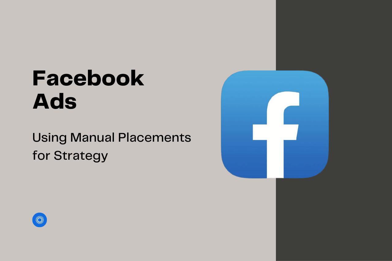 Facebook Ads: Using Manual Placements for Strategy graphic